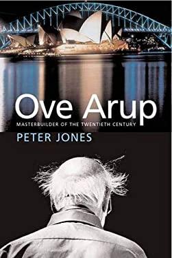 Ove Arup: Masterbuilder of the Twentieth Century 9780300112962