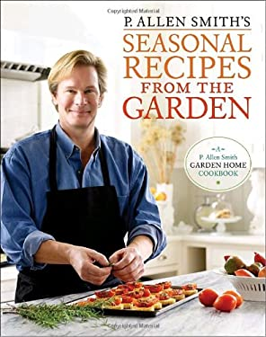 P. Allen Smith's Seasonal Recipes from the Garden 9780307351081