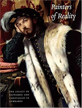 Painters of Reality: The Legacy of Leonardo and Caravaggio in Lombardy 9780300102758