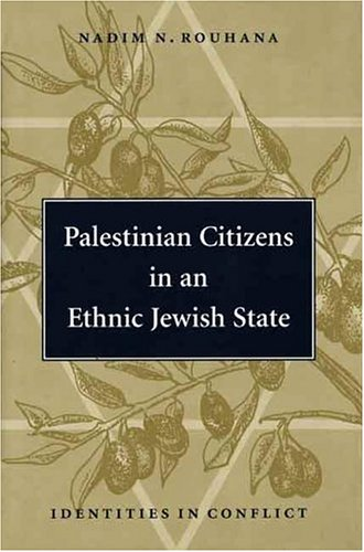 Palestinian Citizens in an Ethnic Jewish State: Identities in Conflict 9780300066852