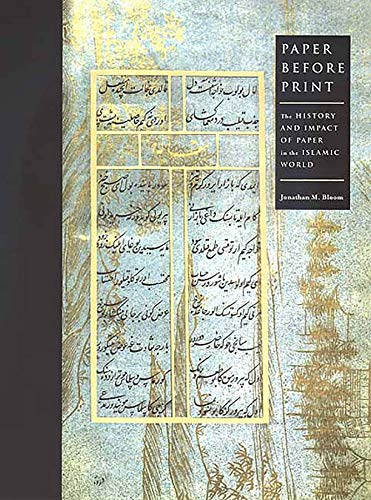 Paper Before Print: The History and Impact of Paper in the Islamic World 9780300089554