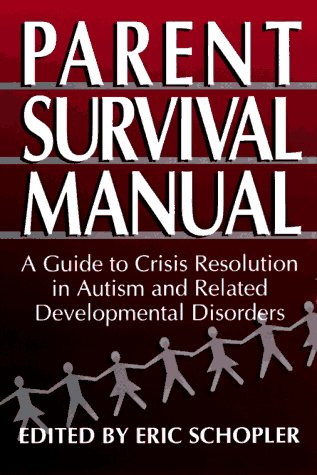Parent Survival Manual: A Guide to Crisis Resolution in Autism and Related Developmental Disorders - Schopler, Eric