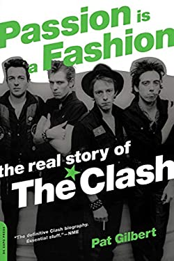 Passion Is a Fashion: The Real Story of the Clash 9780306814341