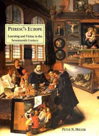 Peirescs Europe: Learning and Virtue in the Seventeenth Century 9780300082524