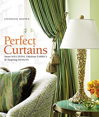 Perfect Curtains: Smart Solutions, Fabulous Fabrics, and Inspiring Designs 9780307451491