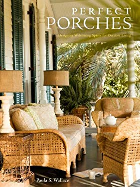 Perfect Porches: Designing Welcoming Spaces for Outdoor Living 9780307460240