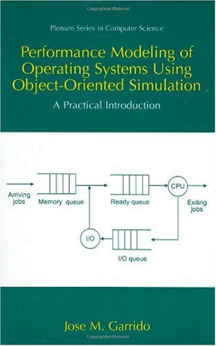 Performance Modeling of Operating Systems Using Object-Oriented Simulations: A Practical Introduction 9780306464591
