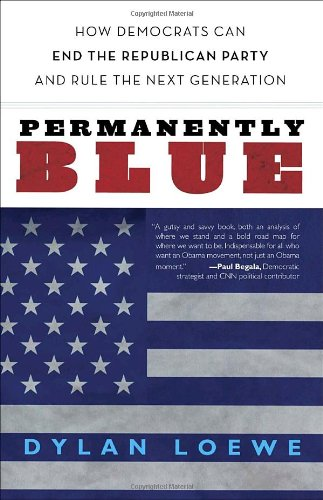 Permanently Blue: How Democrats Can End the Republican Party and Rule the Next Generation 9780307717993
