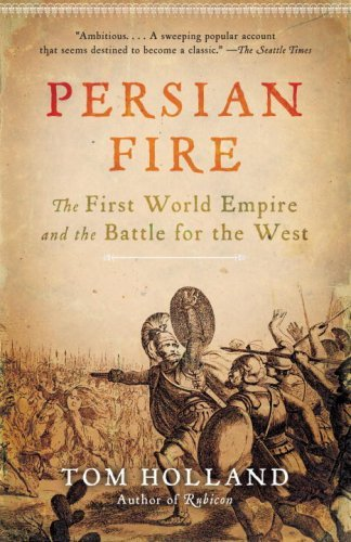 Persian Fire: The First World Empire and the Battle for the West 9780307279484