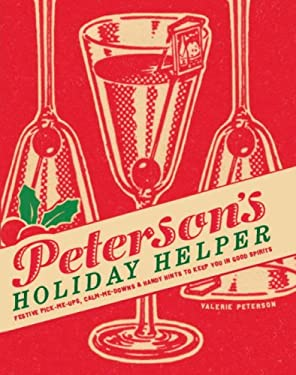 Peterson's Holiday Helper: Festive Pick-Me-Ups, Calm-Me-Downs, and Handy Hints to Keep You in Good Spirits 9780307395467
