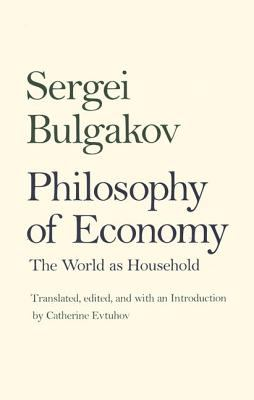 Philosophy of Economy: The World as Household 9780300079906