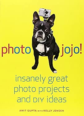 Photojojo!: Insanely Great Photo Projects and DIY Ideas 9780307451422