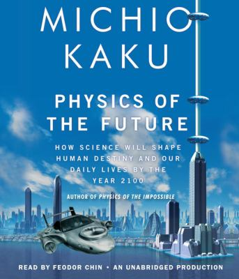Physics of the Future: How Science Will Shape Human Destiny and Our Daily Lives by the Year 2100 9780307877055
