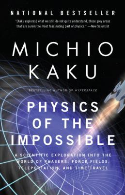 Physics of the Impossible: A Scientific Exploration Into the World of Phasers, Force Fields, Teleportation, and Time Travel 9780307278821