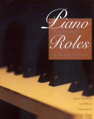 Piano Roles: Three Hundred Years of Life with the Piano