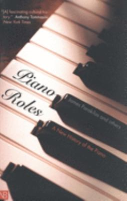 Piano Roles: A New History of the Piano 9780300093063