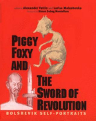 Piggy Foxy and the Sword of Revolution: Bolshevik Self-Portraits 9780300108491