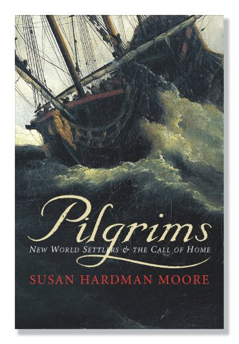 Pilgrims: New World Settlers & the Call of Home 9780300117189