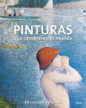 Pinturas Que Cambiaron el Mundo: de Lascaux A Picasso 9780307391186