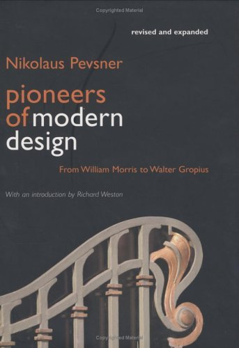 Pioneers of Modern Design: From William Morris to Walter Gropius; Revised and Expanded Edition 9780300105711
