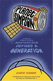 Planet Simpson: How a Cartoon Masterpiece Defined a Generation 862367