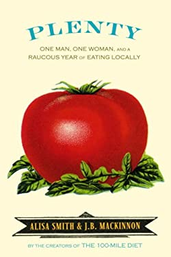 Plenty: One Man, One Woman, and a Raucous Year of Eating Locally 9780307347329