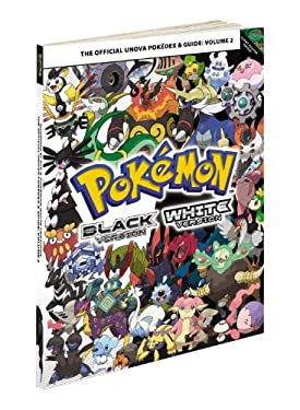 Pokemon Black & Pokemon White Versions, Volume 2: The Official Unova Pokedex & Guide [With Poster] 9780307890634