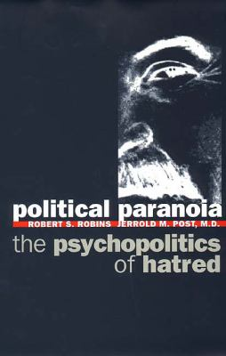 Political Paranoia: The Psychopolitics of Hatred 9780300070279