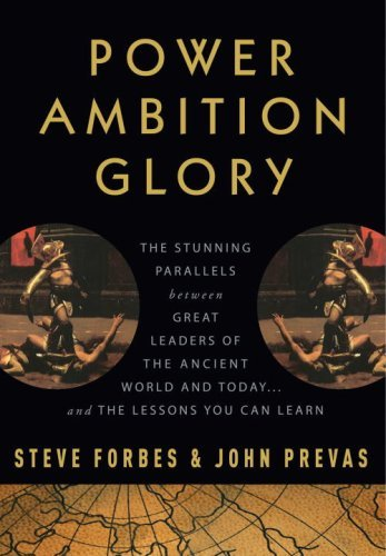 Power Ambition Glory: The Stunning Parallels Between Great Leaders of the Ancient World and Today... and the Lessons You Can Learn 9780307408440