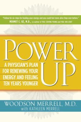 Power Up: A Physician's Plan for Renewing Your Energy and Feeling Ten Years Younger 9780307356727