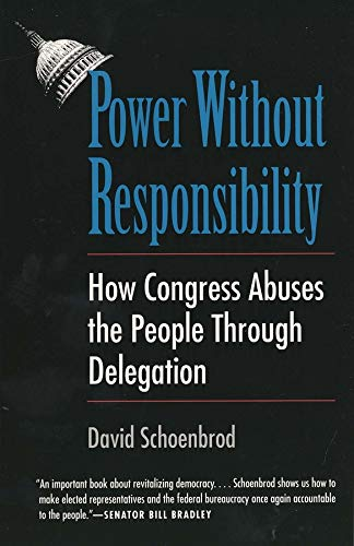 Power Without Responsibility: How Congress Abuses the People Through Delegation 9780300065183