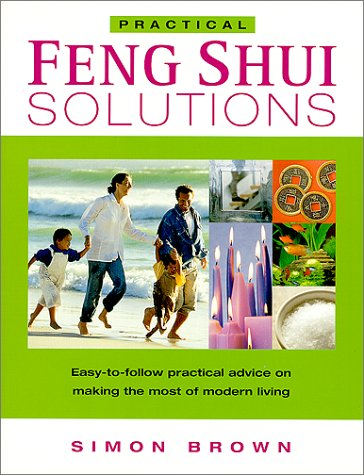 Practical Feng Shui Solutions: Easy-To-Follow Practical Advice on Making the Most of Modern Living 9780304354764