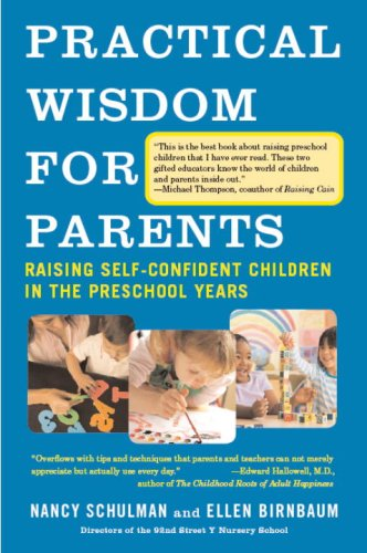 Practical Wisdom for Parents: Raising Self-Confident Children in the Preschool Years 9780307275387