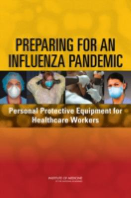 Preparing for an Influenza Pandemic: Personal Protective Equipment for Healthcare Workers 9780309110464