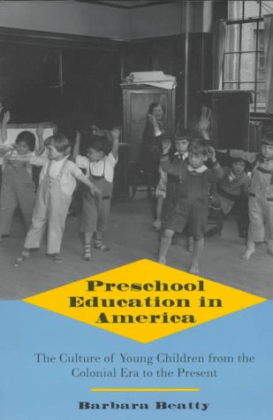 Preschool Education in America: The Culture of Young Children from the Colonial Era to the Present 9780300072730