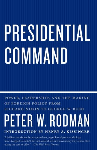 Presidential Command: Power, Leadership, and the Making of Foreign Policy from Richard Nixon to George W. Bush 9780307390523
