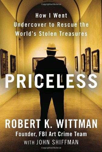 Priceless: How I Went Undercover to Rescue the World's Stolen Treasures 9780307461476