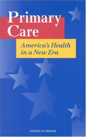 Primary Care: America's Health in a New Era 9780309053990