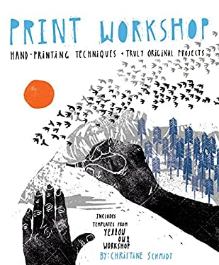 Print Workshop: Hand-Printing Techniques + Truly Original Projects 9780307586544