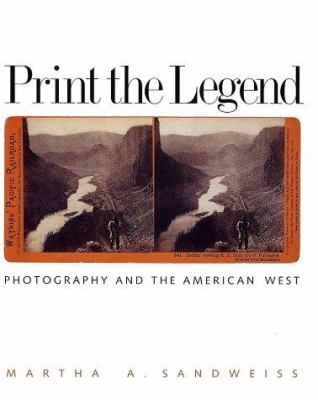 Print the Legend: Photography and the American West 9780300095227
