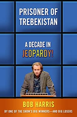 Prisoner of Trebekistan: A Decade in Jeopardy! 9780307339560