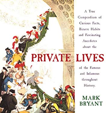 Private Lives: A True Compendium of Curious Facts, Bizarre Habits and Fascinating Anecdotes about the Lives of the Famous and Infamou 9780304357581