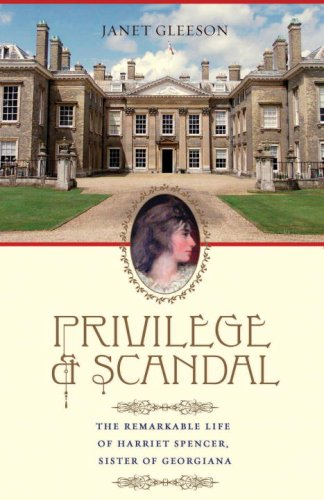 Privilege and Scandal: The Remarkable Life of Harriet Spencer, Sister of Georgiana 9780307381989