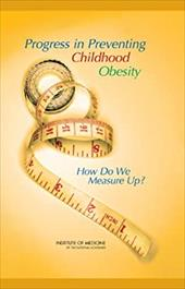 Progress in Preventing Childhood Obesity: How Do We Measure Up? [With CDROM]