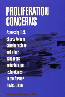Proliferation Concerns: Assessing U.S. Efforts to Help Contain Nuclear and Other Dangerous Materials and Technologies in the Former Soviet Uni 9780309057417