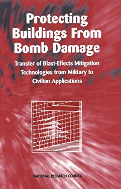 Protecting Buildings from Bomb Damage: Transfer of Blast-Effects Mitigation Technologies from Military to Civilian Applications 9780309053754
