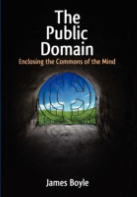 Public Domain: Enclosing the Commons of the Mind 9780300150698
