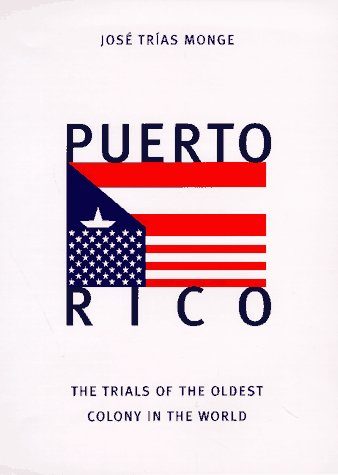 Puerto Rico: The Trials of the Oldest Colony in the World 9780300071108