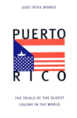 Puerto Rico: The Trials of the Oldest Colony in the World 9780300076189