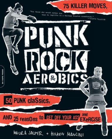 Punk Rock Aerobics: 75 Killer Moves, 50 Punk Classics, and 25 Reasons to Get Off Your Ass and Exercise 9780306813399